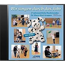 Wir singen durch das Jahr - Hörbeispiele-CD: 27 jahreszeitliche Musikstunden für Eltern-Kind-Gruppen (Kinder . MUKI . Musik / Singen und Musizieren ... im Kindergarten und in Eltern-Kind-Gruppen)
