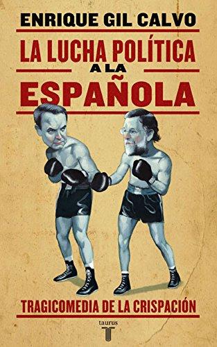 La lucha política a la española: Tragicomedia de la crispación (Historia)