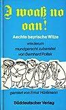 I woaß no oan. Aechte bayrische Witze - Bernhard Pollak