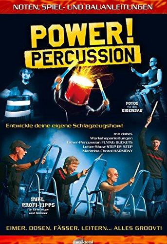 Power! Percussion: Entwickle Deine eigene Schlagzeugshow! Noten-, Spiel- und Bauanleitungen.: Noten-, Spiel- und Bauanleitungen – Entwickle deine eigene Schlagzeugshow!