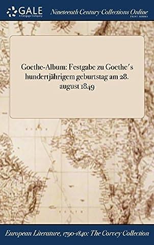 Goethe-Album: Festgabe Zu Goethe's Hundertjahrigem Geburtstag Am 28. August 1849