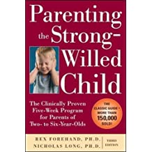 Parenting the Strong-Willed Child: The Clinically Proven Five-Week Program for Parents of Two- to Six-Year-Olds, Third Edition: The Clinically Proven ... Program for Parents of Two- to Six-Year-Olds