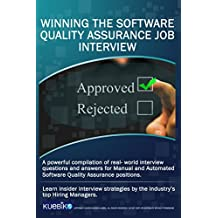 WINNING THE SOFTWARE QUALITY ASSURANCE JOB INTERVIEW: A powerful compilation of real world interview questions and answers for manual and automated software ... assurance positions. (English Edition)