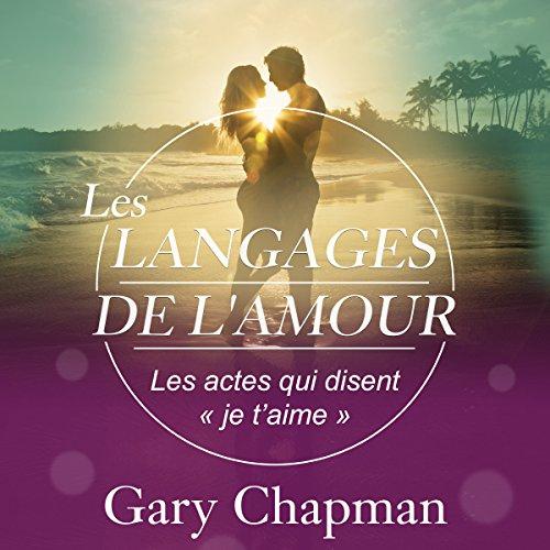 Les langages de l'Amour. Les actes qui disent  je taime *