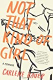 Not That Kind of Girl: A Memoir by Carlene Bauer (29-Jun-2010) Paperback