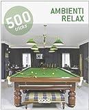 Scarica Libro 500 tricks Ambienti relax Ediz illustrata (PDF,EPUB,MOBI) Online Italiano Gratis