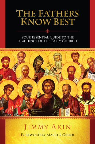 The Fathers Know Best: Your Essential Guide to the Teachings of the Early Church por Jimmy Akin