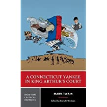 A Connecticut Yankee in King Arthur's Court (Norton Critical Editions)