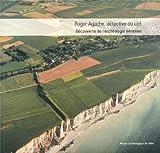 Roger Agache, détective du ciel - Découverte de l'archéologie aérienne