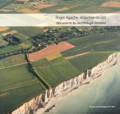 Roger Agache, détective du ciel : Découverte de l'archéologie aérienne