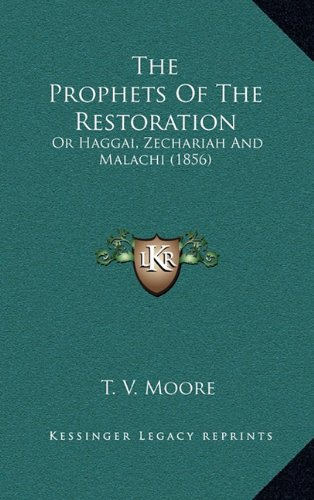The Prophets of the Restoration: Or Haggai, Zechariah and Malachi (1856)