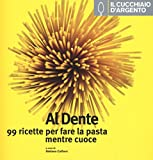 Il Cucchiaio d'Argento: Al Dente- 99 Ricette per Fare la Pasta Mentre Cuoce