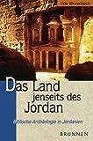 Das Land jenseits des Jordan. Biblische Archäologie in Jordanien