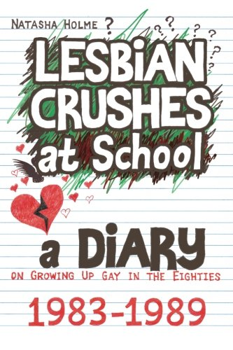 Lesbian Crushes at School: A Diary on Growing Up Gay in the Eighties