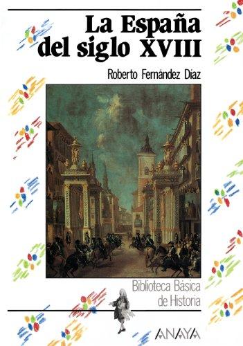 La España del siglo XVIII: La Espana Del Siglo Xviii (Historia - Biblioteca Básica De Historia - Serie «General»)