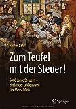 Zum Teufel mit der Steuer!: 5000 Jahre Steuern - ein langer Leidensweg der Menschheit - Reiner Sahm
