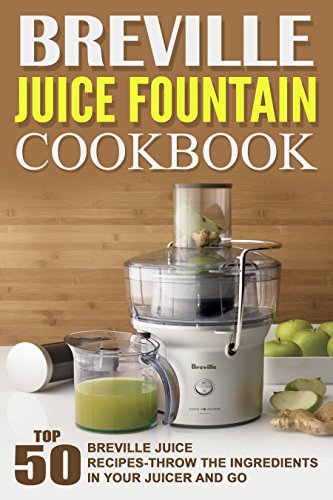 breville-juice-fountain-cookbook-top-50-breville-juice-recipes-throw-the-ingredients-in-your-juicer-