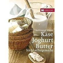 Käse, Joghurt, Butter: leicht selbstgemacht