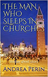 THE MAN WHO SLEEPS IN CHURCHES: thriller short story (English Edition)