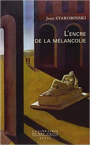 L'encre de la mlancolie de Fernando Vidal (Postface),Jean Starobinski ( 18 octobre 2012 )