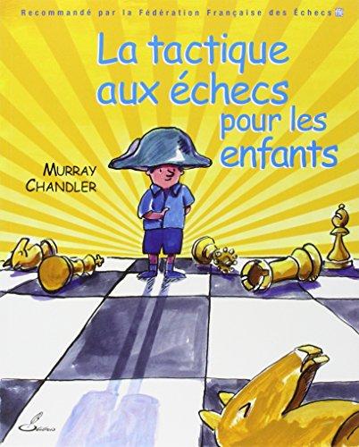 La tactique aux échecs pour les enfants: Recommandé par la Fédération Française des Echecs (FFE)