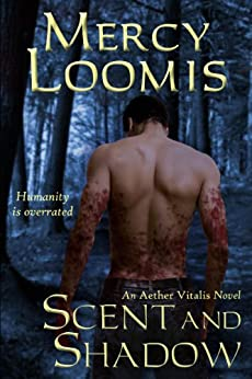 Scent and Shadow: an Aether Vitalis Novel by [Loomis, Mercy]