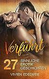 Verführt - 27 sinnliche Erotik Geschichten