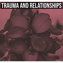 Trauma and Relationships