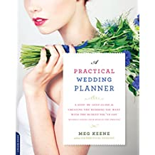 A Practical Wedding Planner: A Step-by-Step Guide to Creating the Wedding You Want with the Budget You've Got (without Losing Your Mind in the Process) (English Edition)