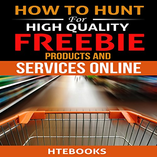How to Hunt for High Quality Freebie Products and Services Online -  HTeBooks - Unabridged