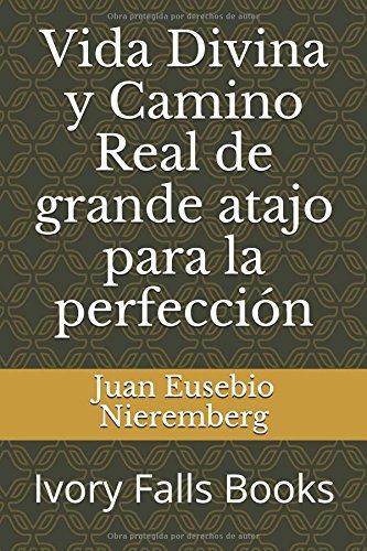 Vida Divina y Camino Real de grande atajo para la perfección por Juan Eusebio Nieremberg