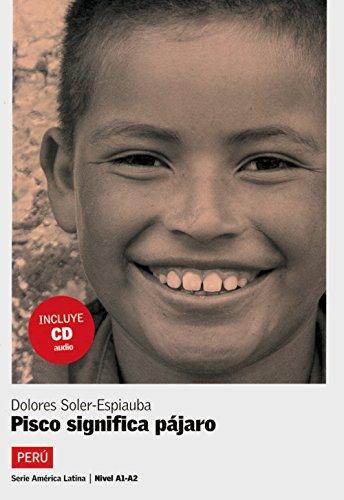 Perú - Pisco significa pájaro: Spanische Lektüre für das 3. Lernjahr. Buch + CD (América Latina)