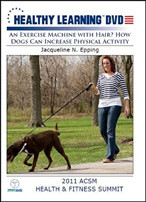 An Exercise Machine with Hair? How Dogs Can Increase Physical Activity by Jacqueline N. Epping