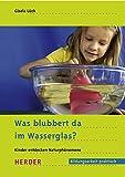 Was blubbert da im Wasserglas?: Kinder entdecken Naturphänomene - Gisela Lück