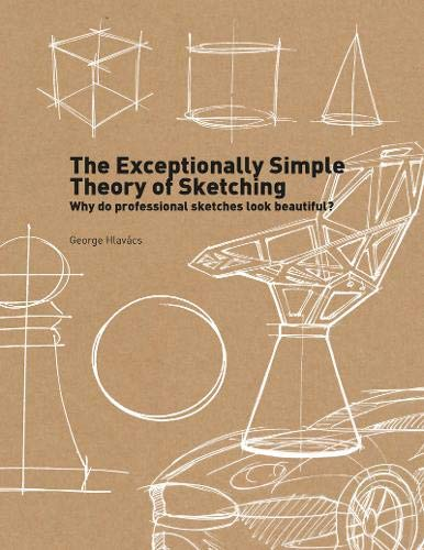 The Exceptionally Simple Theory of Sketching: Why professional sketches look beautiful: why do professional sketches look beautiful?