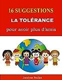 LA TOLÉRANCE pour avoir plus d'amis - 16 suggestions (Enseignement des valeurs t. 2)