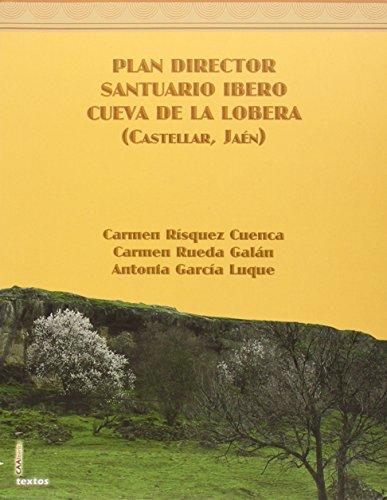 Descargar Libro Plan director Santuario ibero Cueva de La Lobera (Castellar, Jaén) (Centro Andaluz de Arqueología Ibérica. Textos) de Carmen Rísquez Cuenca