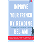 Improve your French by reading Bel-Ami : Adapted in useful French words for conversation - French Intermediate - Part 1