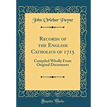 Records of the English Catholics of 1715: Compiled Wholly From Original Documents (Classic Reprint)