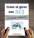 SCI : Créer et gérer une société civile immobilière : Le guide complet. Optimiser son immobilier et ses impôts.