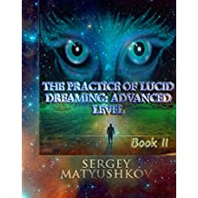The practice of Lucid Dreaming: advanced level. Book II (English Edition)