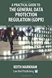 A Practical Guide to the General Data Protection Regulation (GDPR)