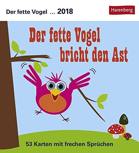 Der fette Vogel bricht den Ast - Kalender 2018: 53 Karten mit frechen Sprüchen