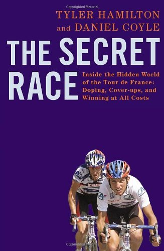 (The Secret Race: Inside the Hidden World of the Tour De France: Doping, Cover-ups, and Winning at All Costs) By Tyler Hamilton (Author) Paperback on ( Sep , 2012 )