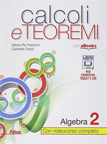 Calcoli e teoremi. Algebra. Con e-book. Con espansione online. Per le Scuole superiori: 2