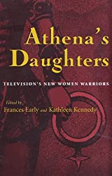 Athena's Daughters: Television's New Women Warriors (Television and Popular Culture) by Frances Early (2003-04-01)