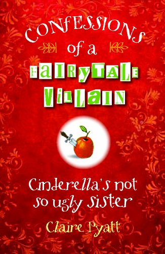 Confessions of a fairytale villain : Cinderella's not so ugly sister