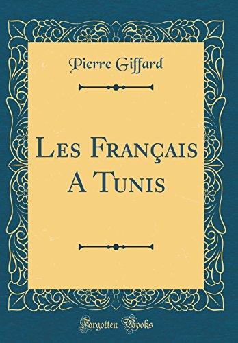 Les Francais a Tunis (Classic Reprint)