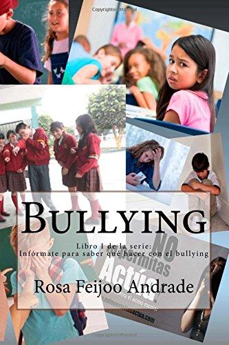 Bullying: ¿Qué es, cómo surge? Diálogo abierto en base a experiencias: Volume 1 (Infórmate para saber qué hacer con el bullying)