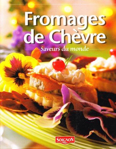 fromages de chèvres, saveurs du monde, fromagerie de Soignon, l'histoire et 25 recettes du monde par Hubert Massonneau